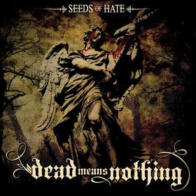 "dead means nothing ""seeds of hate"""